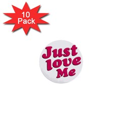 Just Love Me Text Typographic Quote 1  Mini Button (10 Pack)