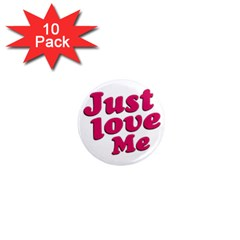 Just Love Me Text Typographic Quote 1  Mini Button Magnet (10 Pack)