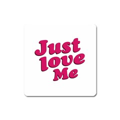 Just Love Me Text Typographic Quote Magnet (square)