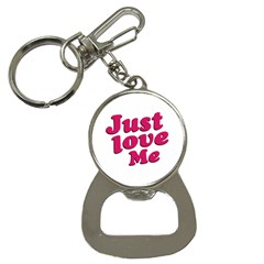 Just Love Me Text Typographic Quote Bottle Opener Key Chain