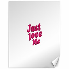 Just Love Me Text Typographic Quote Canvas 12  X 16  (unframed)
