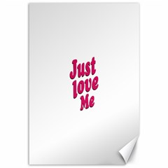 Just Love Me Text Typographic Quote Canvas 12  x 18  (Unframed)