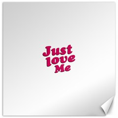 Just Love Me Text Typographic Quote Canvas 16  X 16  (unframed)