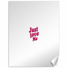 Just Love Me Text Typographic Quote Canvas 18  x 24  (Unframed)