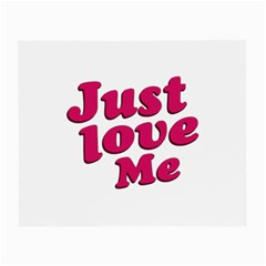 Just Love Me Text Typographic Quote Glasses Cloth (small, Two Sided)