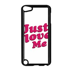 Just Love Me Text Typographic Quote Apple Ipod Touch 5 Case (black)