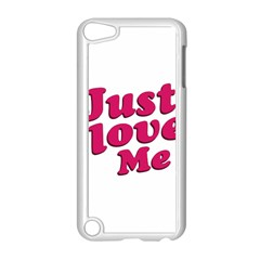 Just Love Me Text Typographic Quote Apple Ipod Touch 5 Case (white)