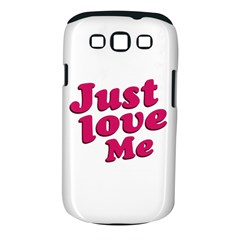 Just Love Me Text Typographic Quote Samsung Galaxy S III Classic Hardshell Case (PC+Silicone)
