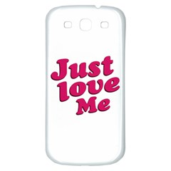 Just Love Me Text Typographic Quote Samsung Galaxy S3 S Iii Classic Hardshell Back Case