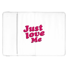 Just Love Me Text Typographic Quote Samsung Galaxy Tab 8.9  P7300 Flip Case