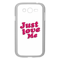 Just Love Me Text Typographic Quote Samsung Galaxy Grand Duos I9082 Case (white)
