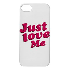 Just Love Me Text Typographic Quote Apple Iphone 5s Hardshell Case