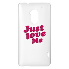 Just Love Me Text Typographic Quote HTC One Max (T6) Hardshell Case
