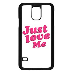 Just Love Me Text Typographic Quote Samsung Galaxy S5 Case (Black)