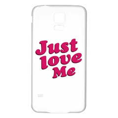 Just Love Me Text Typographic Quote Samsung Galaxy S5 Back Case (White)