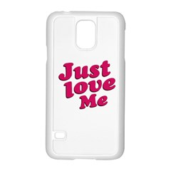 Just Love Me Text Typographic Quote Samsung Galaxy S5 Case (White)