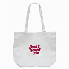 Just Love Me Text Typographic Quote Tote Bag (White)