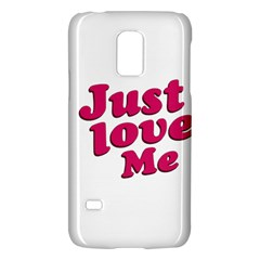 Just Love Me Text Typographic Quote Samsung Galaxy S5 Mini Hardshell Case