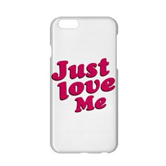 Just Love Me Text Typographic Quote Apple iPhone 6 Hardshell Case