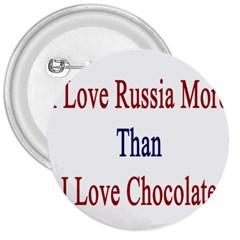 I Love Russia More Than I Love Chocolate 3  Button