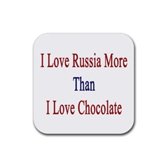 I Love Russia More Than I Love Chocolate Drink Coasters 4 Pack (square)