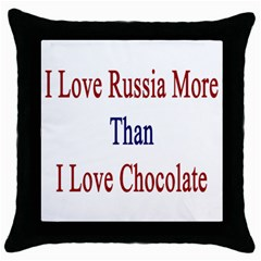 I Love Russia More Than I Love Chocolate Black Throw Pillow Case