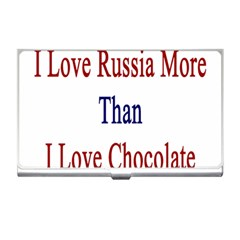I Love Russia More Than I Love Chocolate Business Card Holder