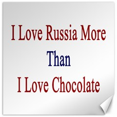 I Love Russia More Than I Love Chocolate Canvas 12  X 12  (unframed)