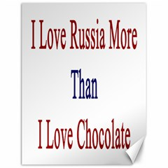 I Love Russia More Than I Love Chocolate Canvas 12  X 16  (unframed)