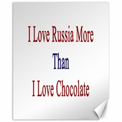 I Love Russia More Than I Love Chocolate Canvas 16  X 20  (unframed)