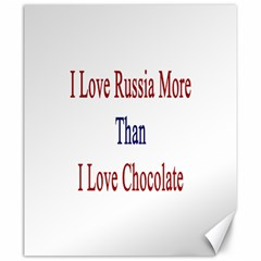 I Love Russia More Than I Love Chocolate Canvas 20  X 24  (unframed)