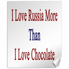 I Love Russia More Than I Love Chocolate Canvas 11  X 14  (unframed)