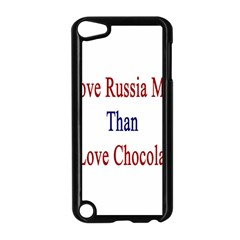 I Love Russia More Than I Love Chocolate Apple iPod Touch 5 Case (Black)