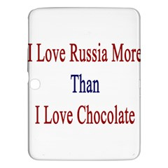 I Love Russia More Than I Love Chocolate Samsung Galaxy Tab 3 (10 1 ) P5200 Hardshell Case