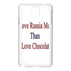 I Love Russia More Than I Love Chocolate Samsung Galaxy Note 3 N9005 Case (White)