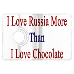 I Love Russia More Than I Love Chocolate Kindle Fire HDX Flip 360 Case