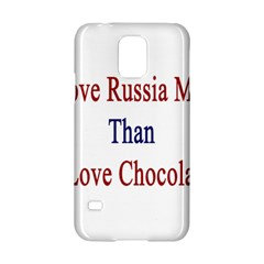 I Love Russia More Than I Love Chocolate Samsung Galaxy S5 Hardshell Case