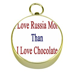 I Love Russia More Than I Love Chocolate Gold Compass