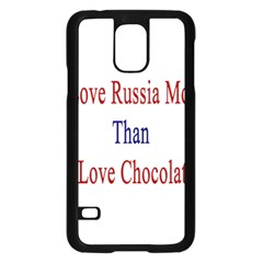 I Love Russia More Than I Love Chocolate Samsung Galaxy S5 Case (Black)