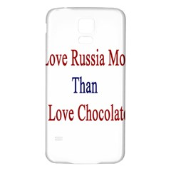 I Love Russia More Than I Love Chocolate Samsung Galaxy S5 Back Case (white)