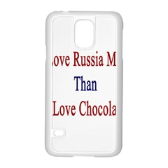 I Love Russia More Than I Love Chocolate Samsung Galaxy S5 Case (White)