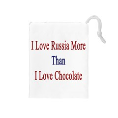 I Love Russia More Than I Love Chocolate Drawstring Pouch (Medium)