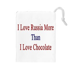 I Love Russia More Than I Love Chocolate Drawstring Pouch (Large)