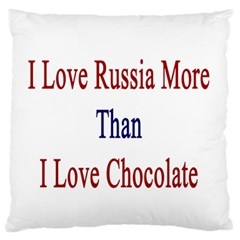 I Love Russia More Than I Love Chocolate Large Flano Cushion Case (Two Sides)