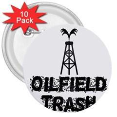 Oilfield Trash 3  Button (10 Pack)