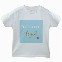 You are Loved Kids White T-Shirt