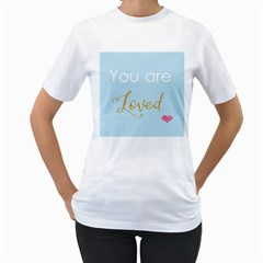 You are Loved Women s T-Shirt (White)