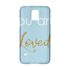 You are Loved Samsung Galaxy S5 Hardshell Case