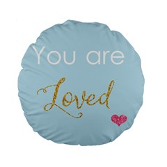 You are Loved Standard 15  Premium Flano Round Cushion