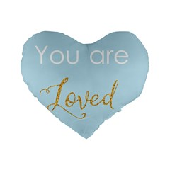 You are Loved Standard 16  Premium Flano Heart Shape Cushion
